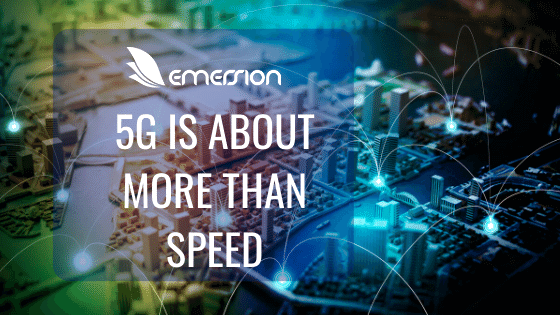 5G is about more than just speed.